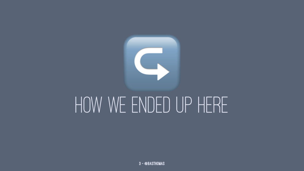 ↪ HOW WE ENDED UP HERE 3 — @basthomas