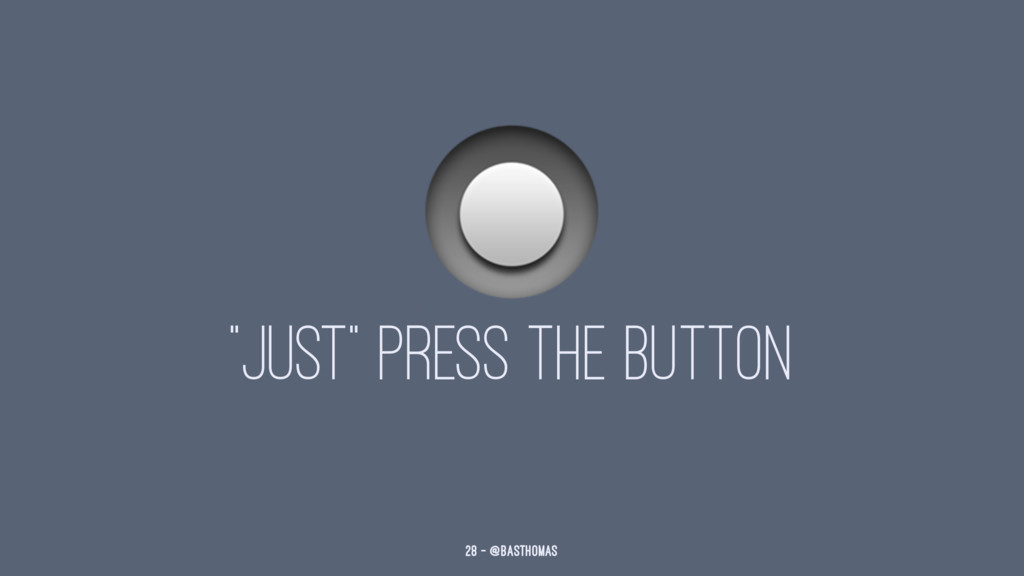 """! """"JUST"""" PRESS THE BUTTON 28 — @basthomas"""