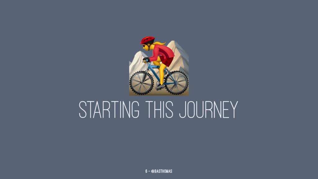 ! STARTING THIS JOURNEY 6 — @basthomas