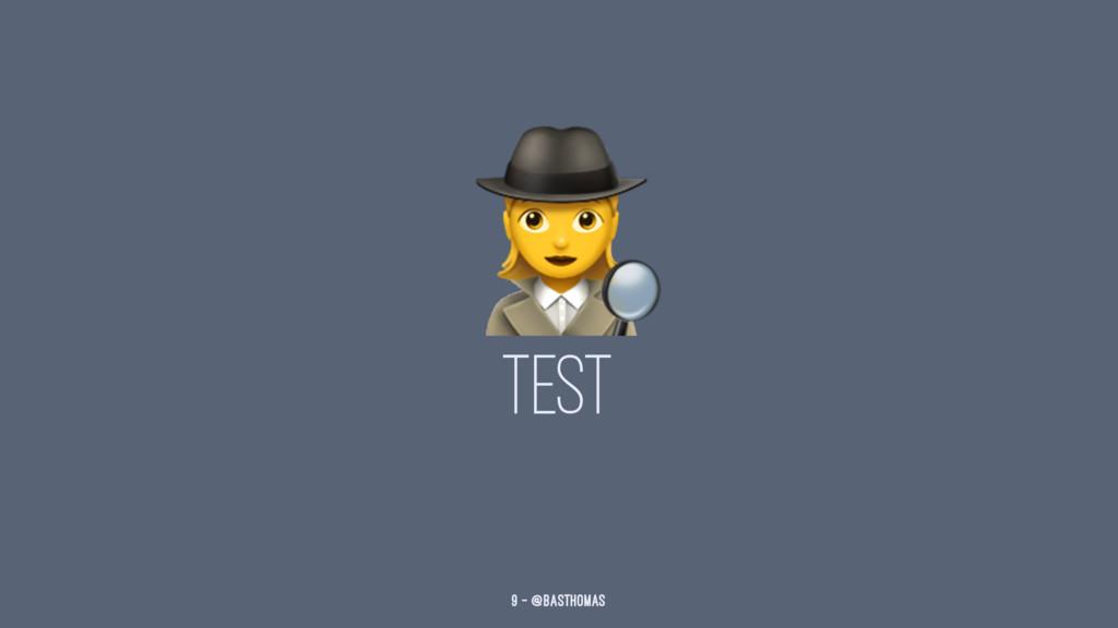 ! TEST 9 — @basthomas