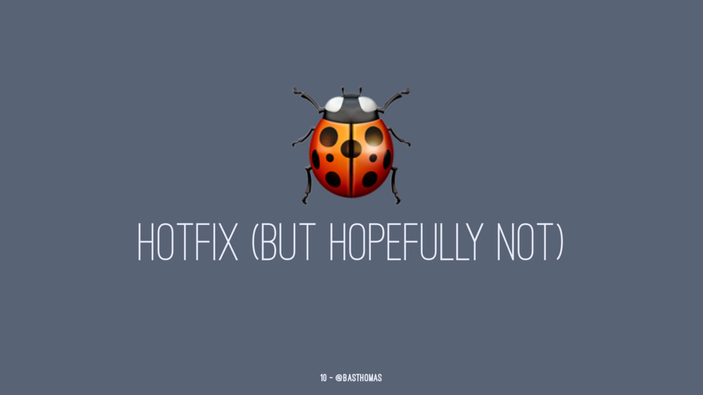! HOTFIX (BUT HOPEFULLY NOT) 10 — @basthomas