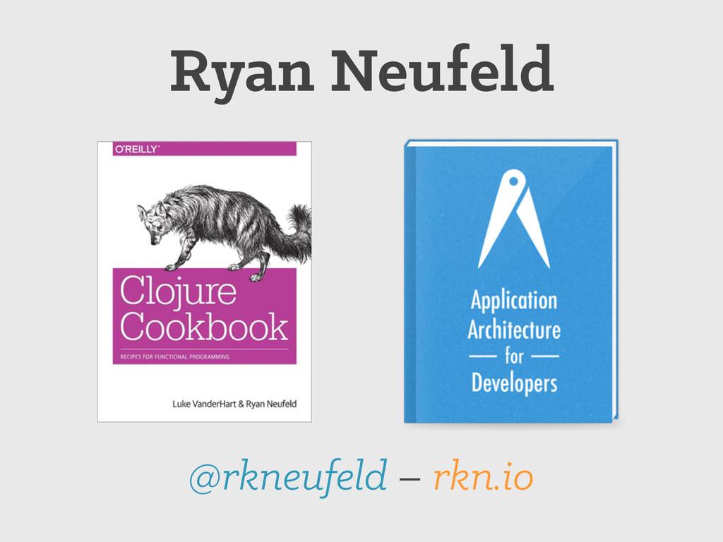 @rkneufeld – rkn.io Ryan Neufeld