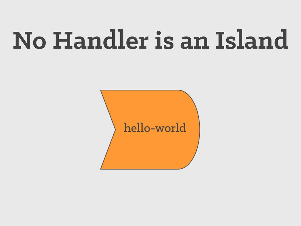 No Handler is an Island