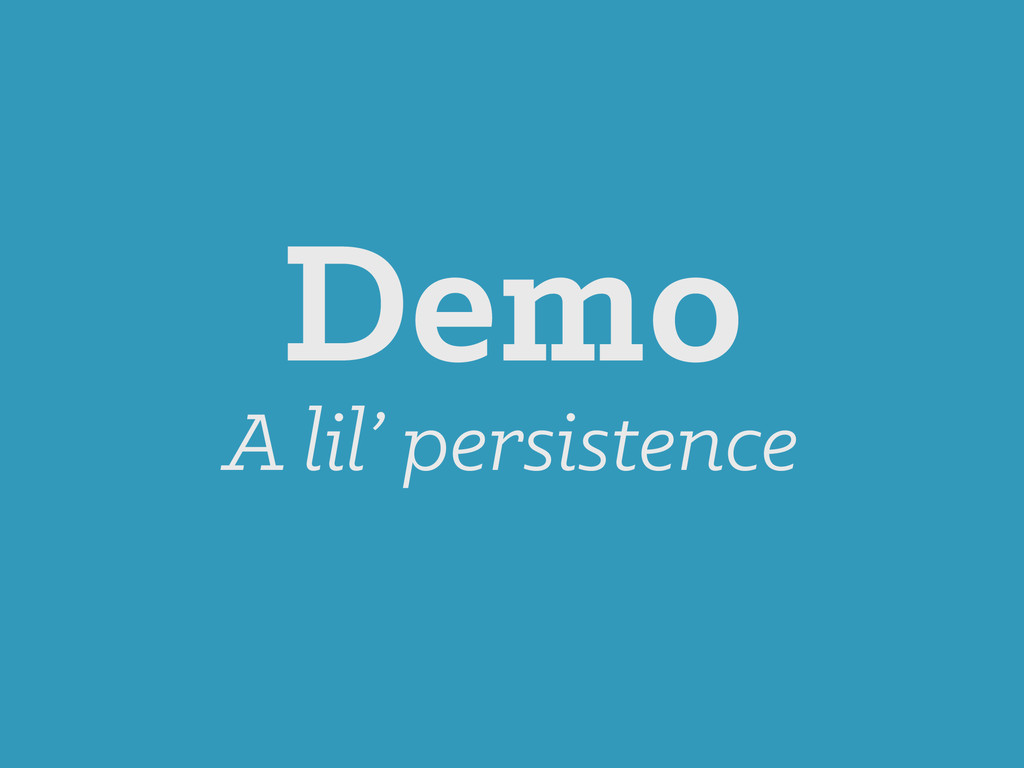 Demo A lil' persistence