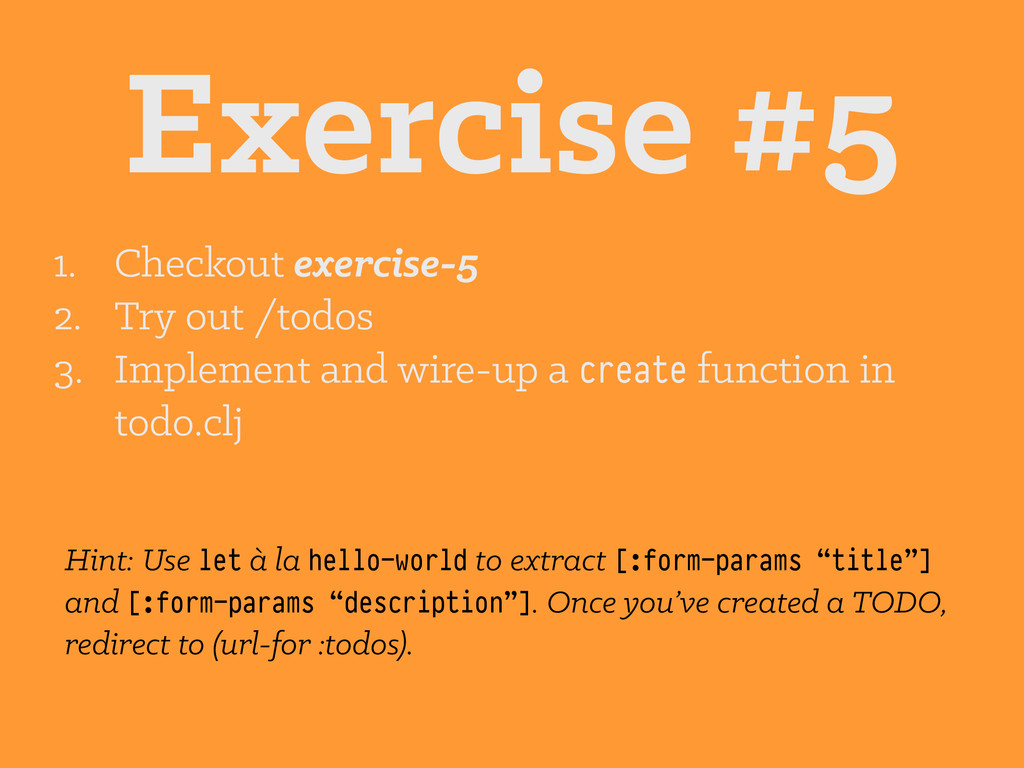 Exercise #5 1. Checkout exercise-5 2. Try out /...