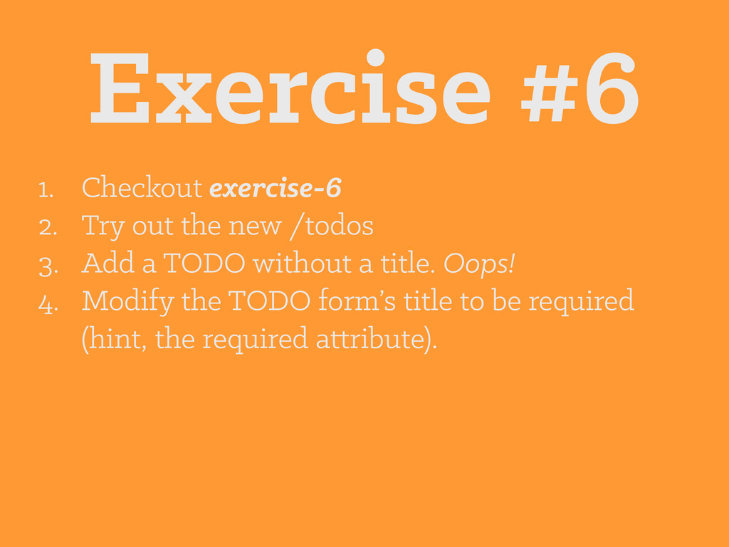 Exercise #6 1. Checkout exercise-6 2. Try out t...