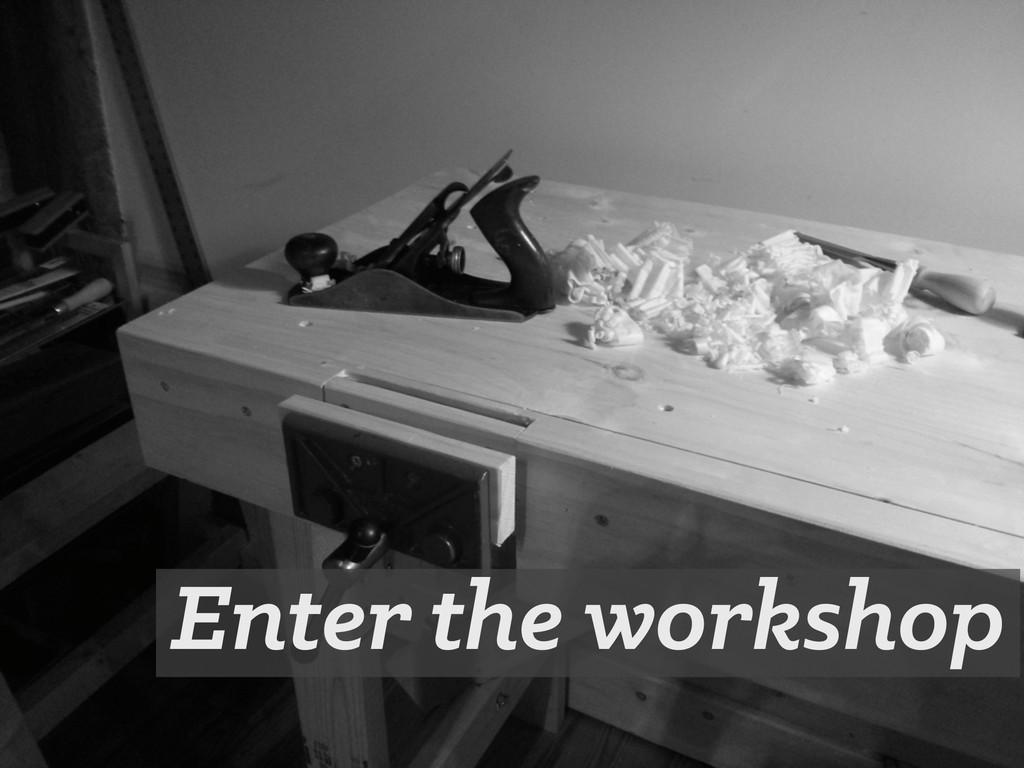 Enter the workshop