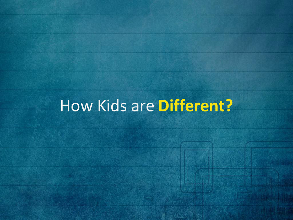 How Kids are Different?