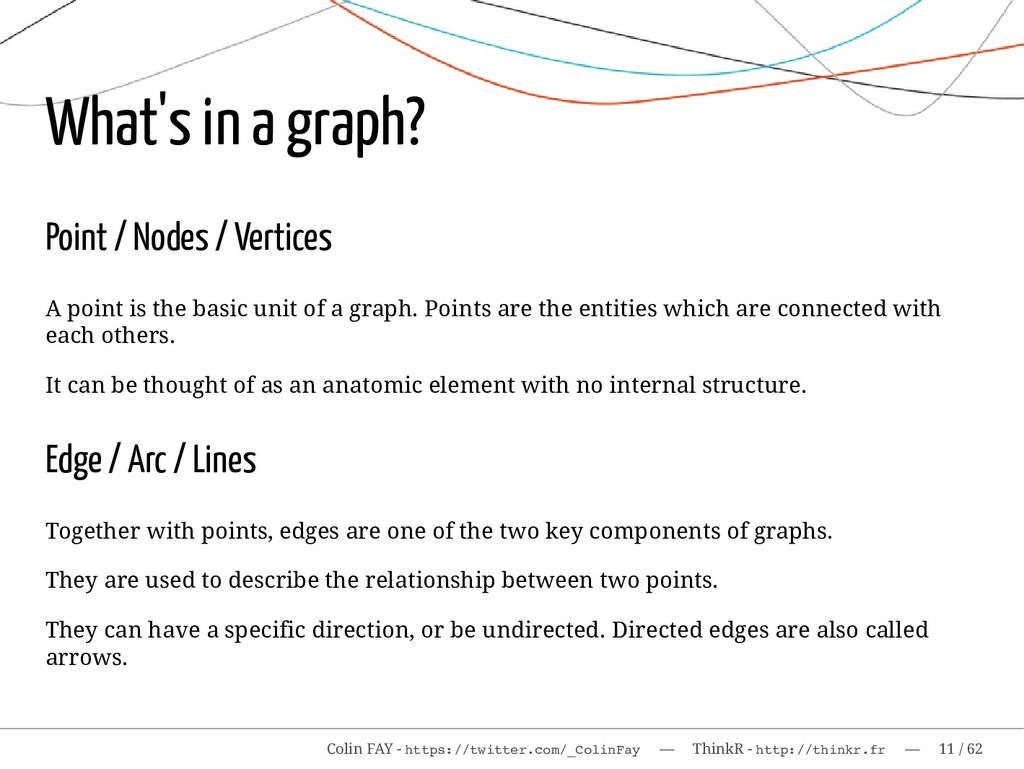 What's in a graph? Point / Nodes / Vertices A p...
