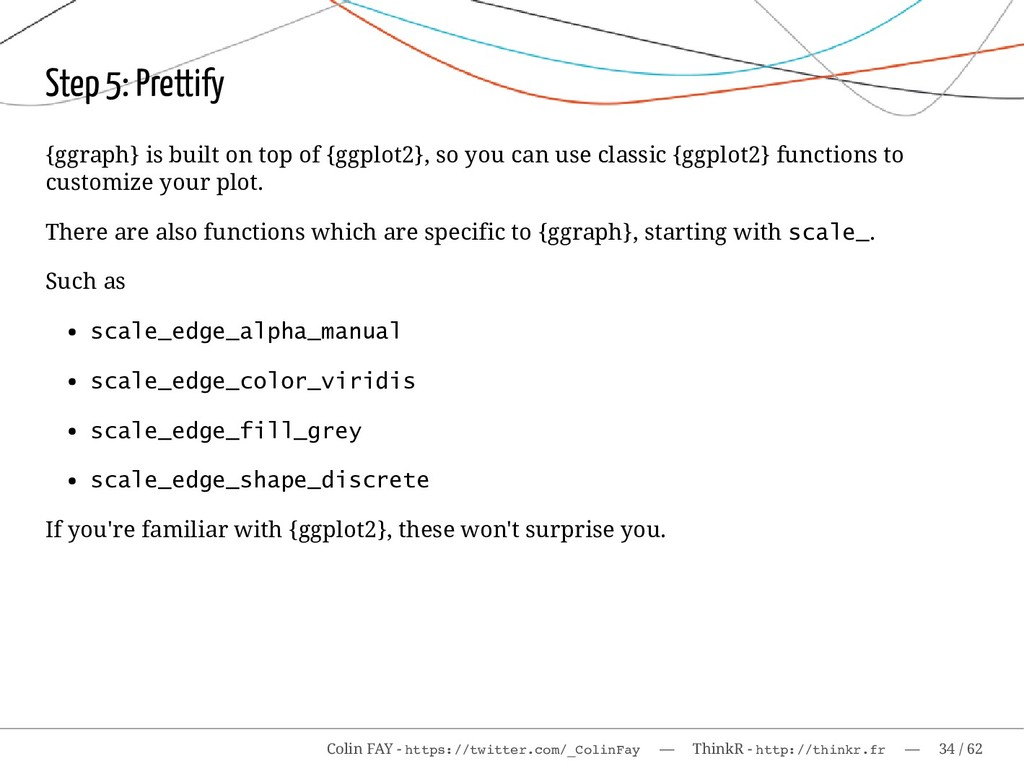 Step 5: Prettify {ggraph} is built on top of {g...