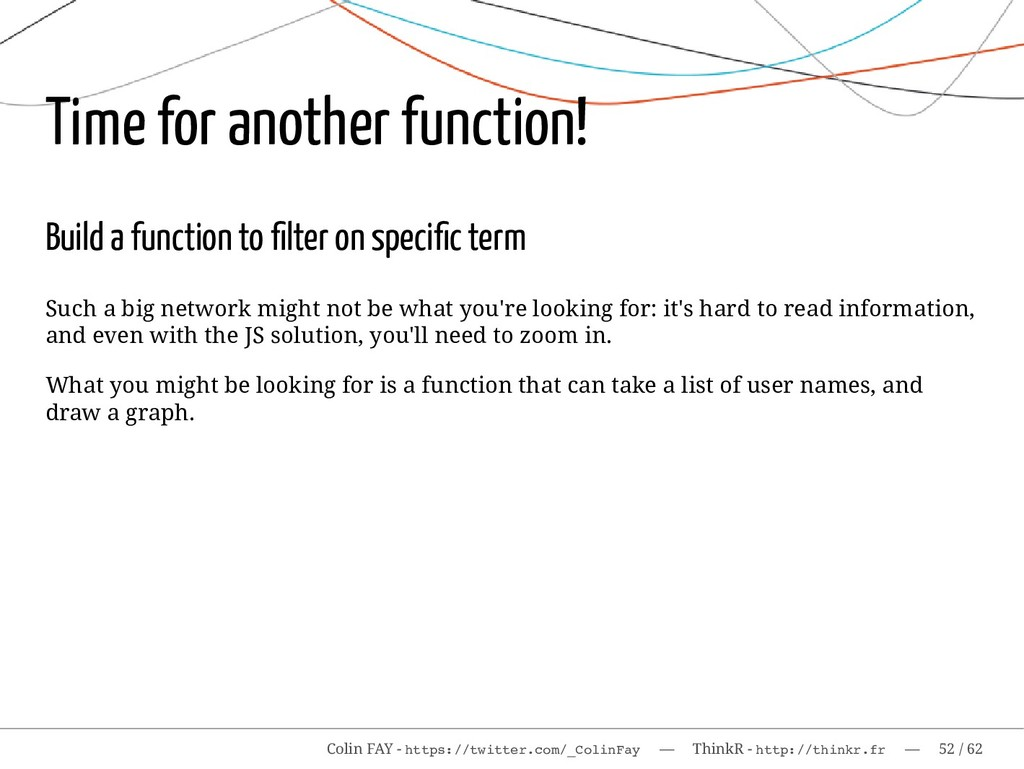 Time for another function! Build a function to ...