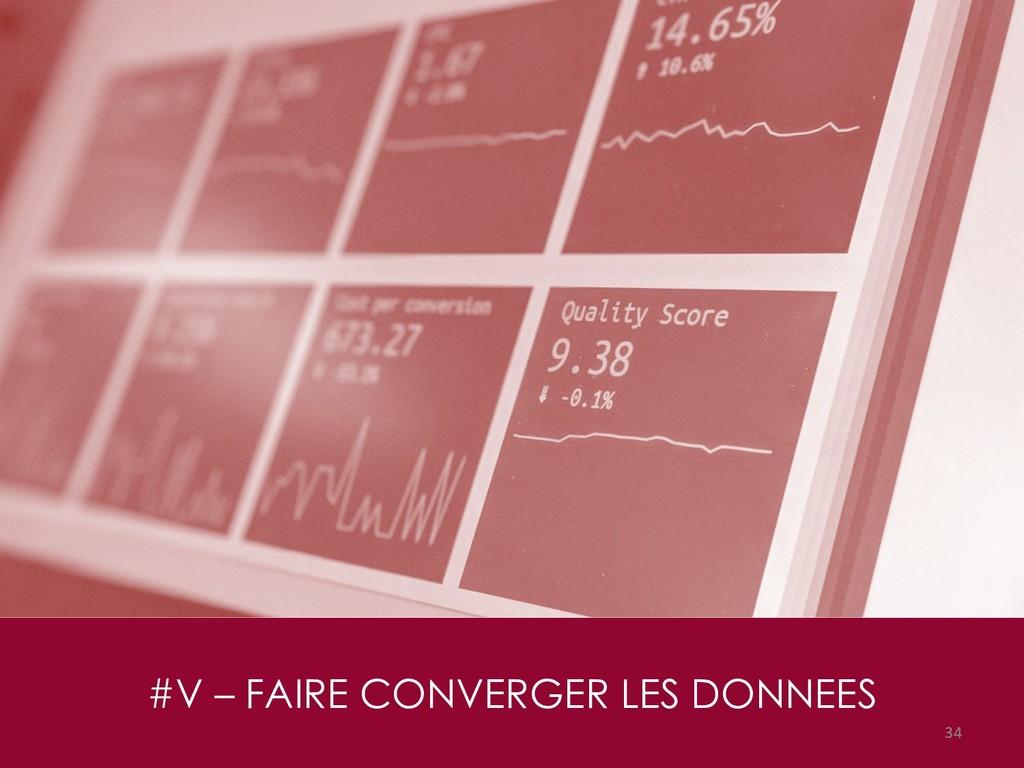 #V – FAIRE CONVERGER LES DONNEES 34