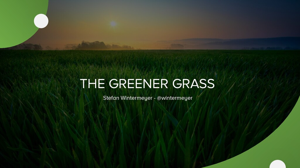 THE GREENER GRASS Stefan Wintermeyer - @winterm...