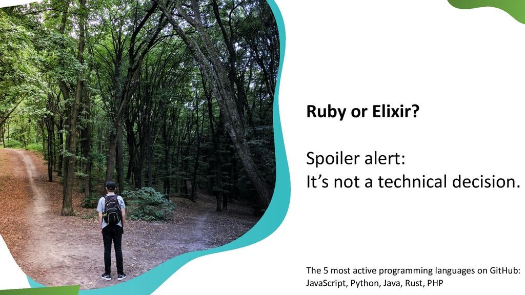 Ruby or Elixir? Spoiler alert: It's not a techn...