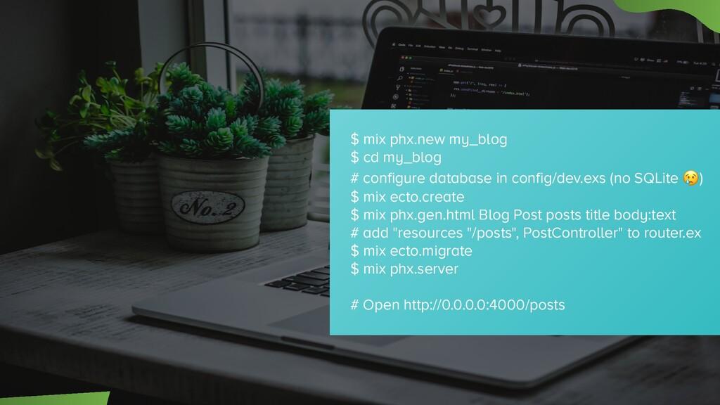 $ mix phx.new my_blog $ cd my_blog # configure ...
