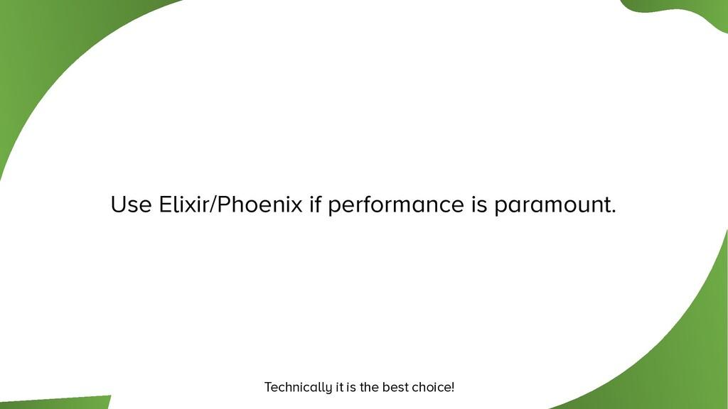 Use Elixir/Phoenix if performance is paramount....