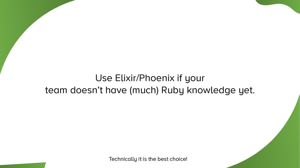 Use Elixir/Phoenix if your team doesn't have (m...