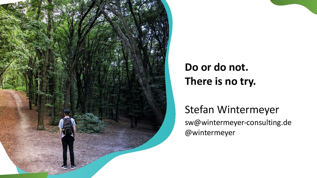 Do or do not. There is no try. Stefan Wintermey...