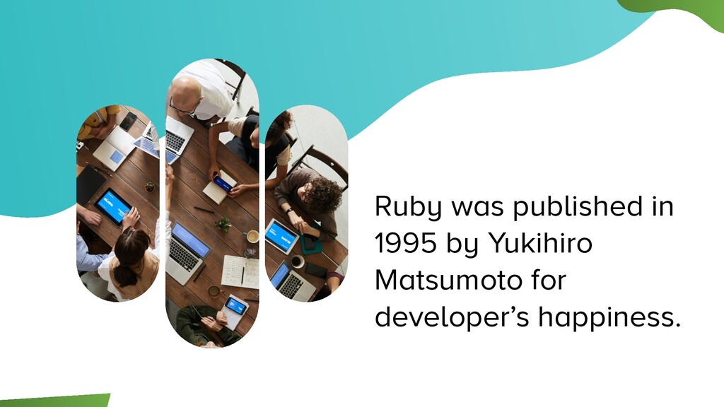 Ruby was published in 1995 by Yukihiro Matsumot...