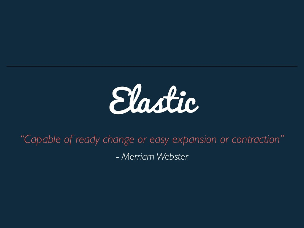 """Elastic """"Capable of ready change or easy expans..."""