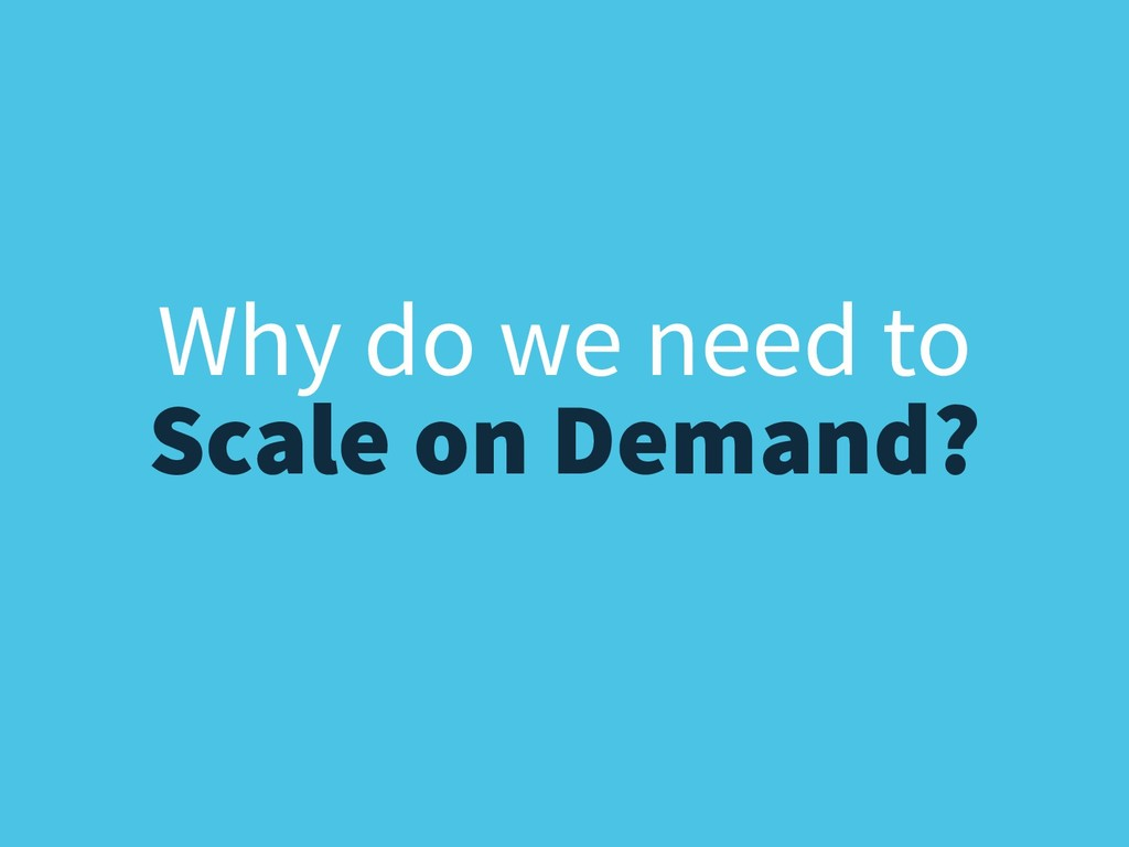 Scale on Demand? Why do we need to