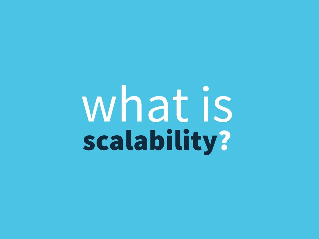 scalability? what is