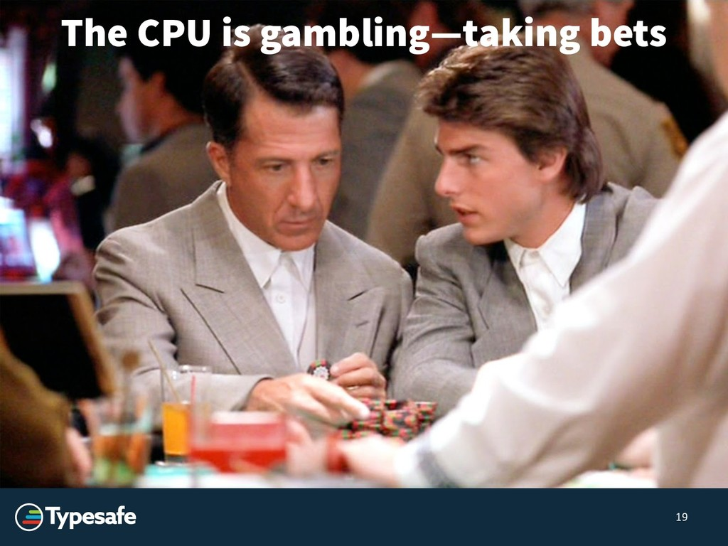 The CPU is gambling—taking bets 19