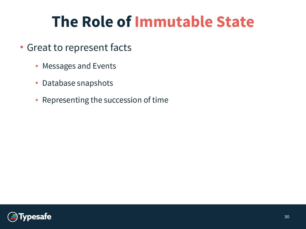 The Role of Immutable State • Great to represen...