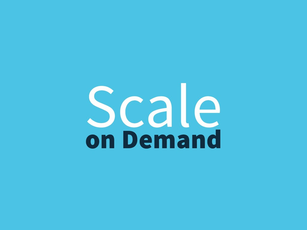 on Demand Scale