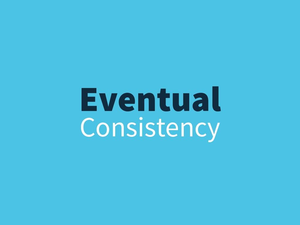 Consistency Eventual
