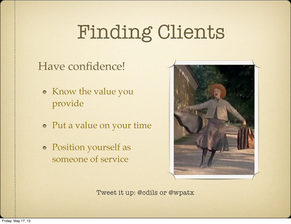Tweet it up: @cdils or @wpatx Finding Clients K...