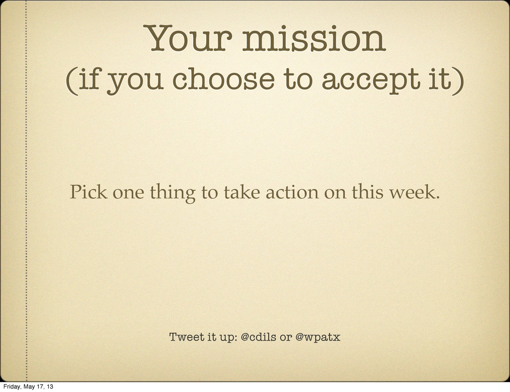 Tweet it up: @cdils or @wpatx Your mission (if ...
