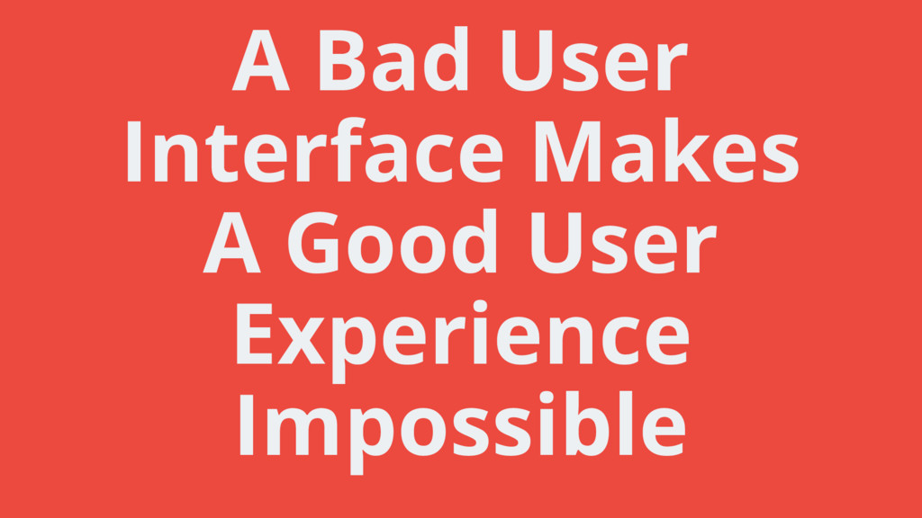 A Bad User Interface Makes A Good User Experien...