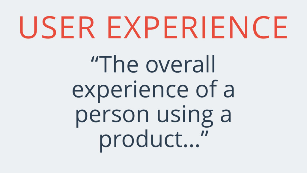 "USER EXPERIENCE ""The overall experience of a pe..."