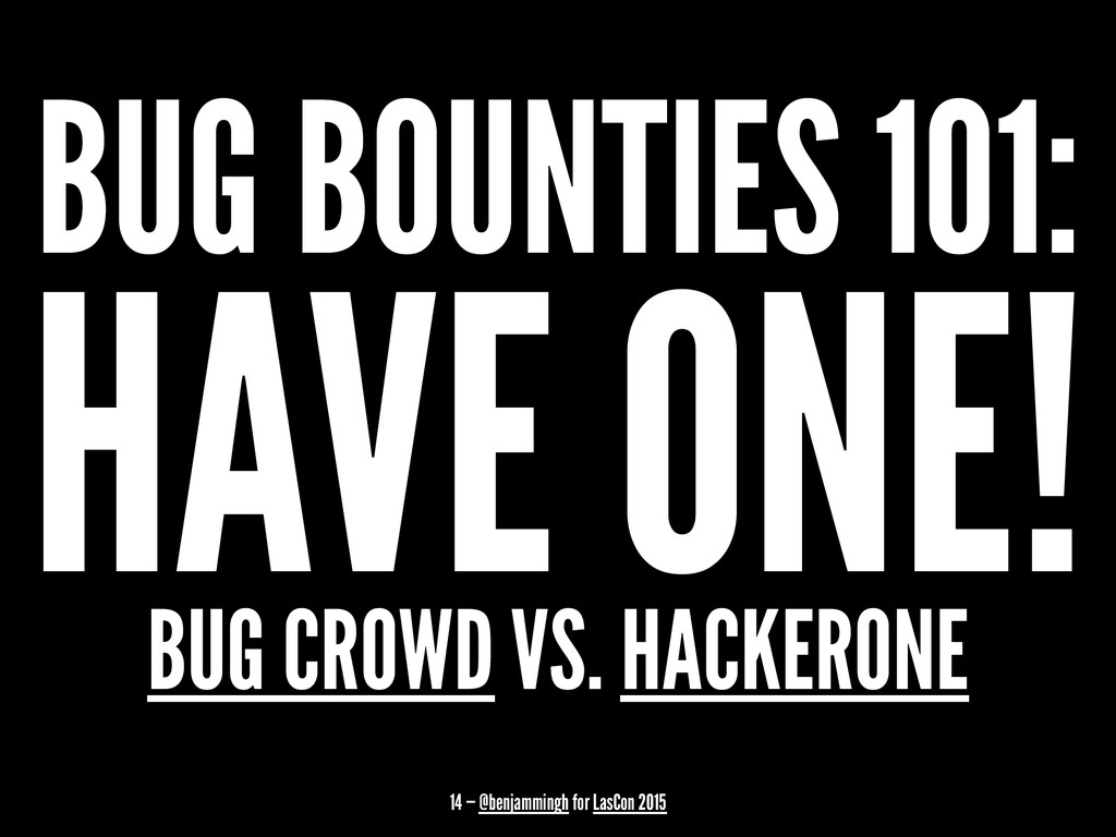 BUG BOUNTIES 101: HAVE ONE! BUG CROWD VS. HACKE...