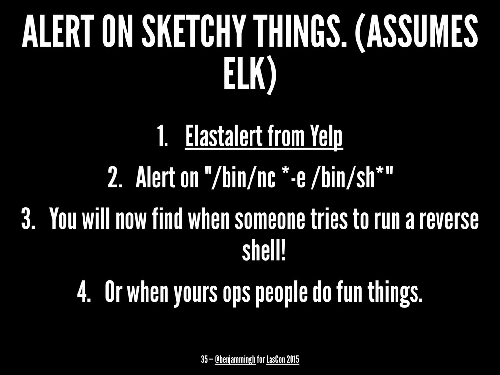ALERT ON SKETCHY THINGS. (ASSUMES ELK) 1. Elast...