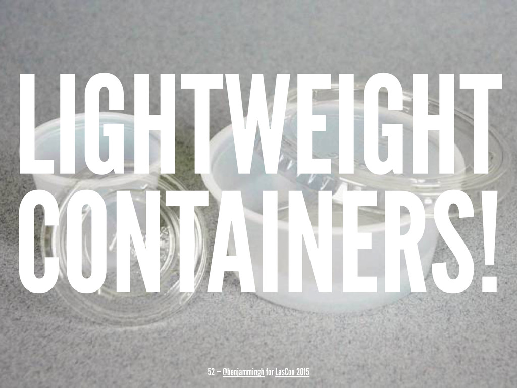 LIGHTWEIGHT CONTAINERS! 52 — @benjammingh for L...