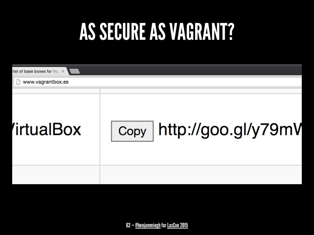 AS SECURE AS VAGRANT? 62 — @benjammingh for Las...