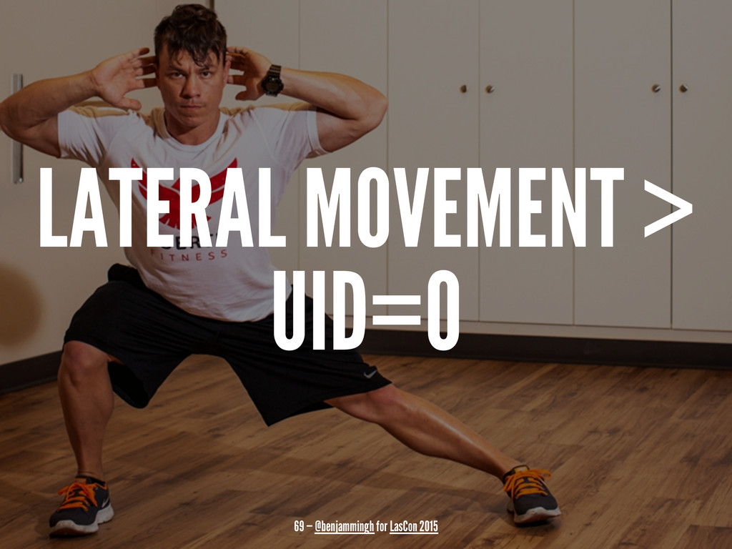 LATERAL MOVEMENT > UID=0 69 — @benjammingh for ...