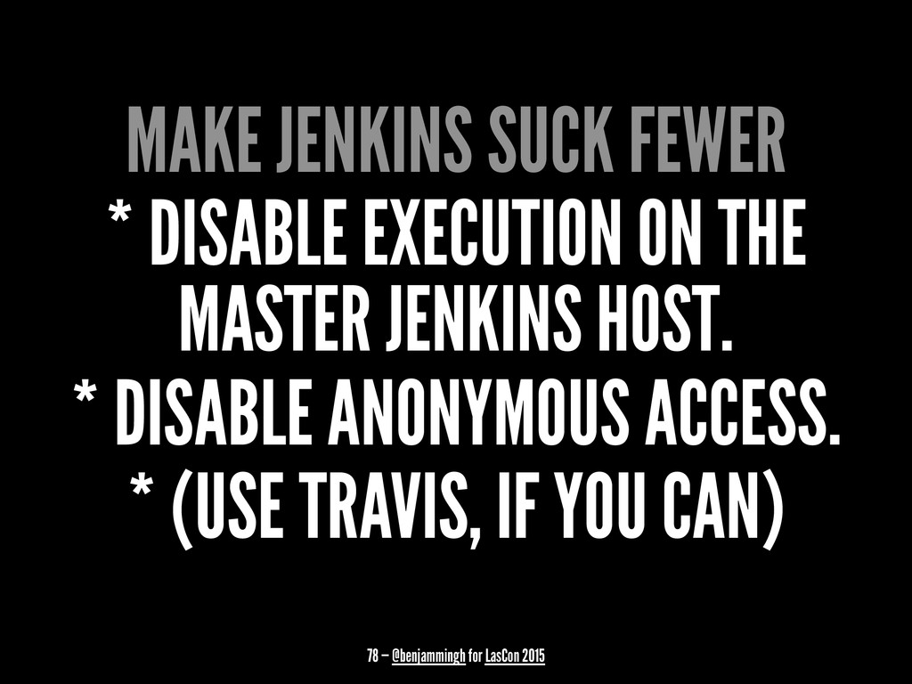MAKE JENKINS SUCK FEWER * DISABLE EXECUTION ON ...