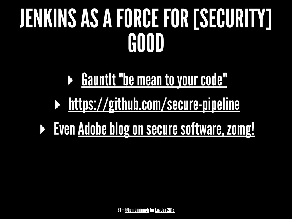JENKINS AS A FORCE FOR [SECURITY] GOOD ▸ Gauntl...