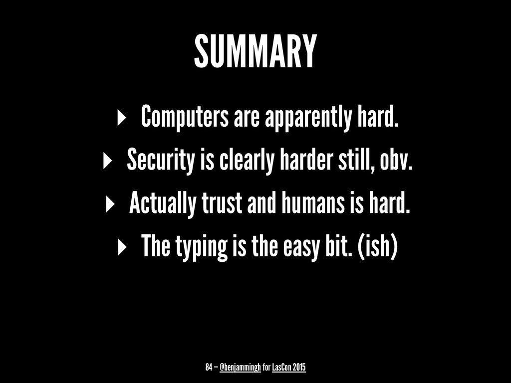 SUMMARY ▸ Computers are apparently hard. ▸ Secu...