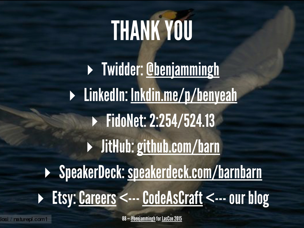 THANK YOU ▸ Twidder: @benjammingh ▸ LinkedIn: l...