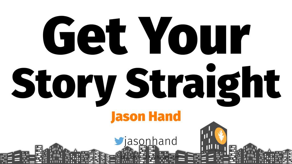 Get Your Story Straight Jason Hand jasonhand 1 ...