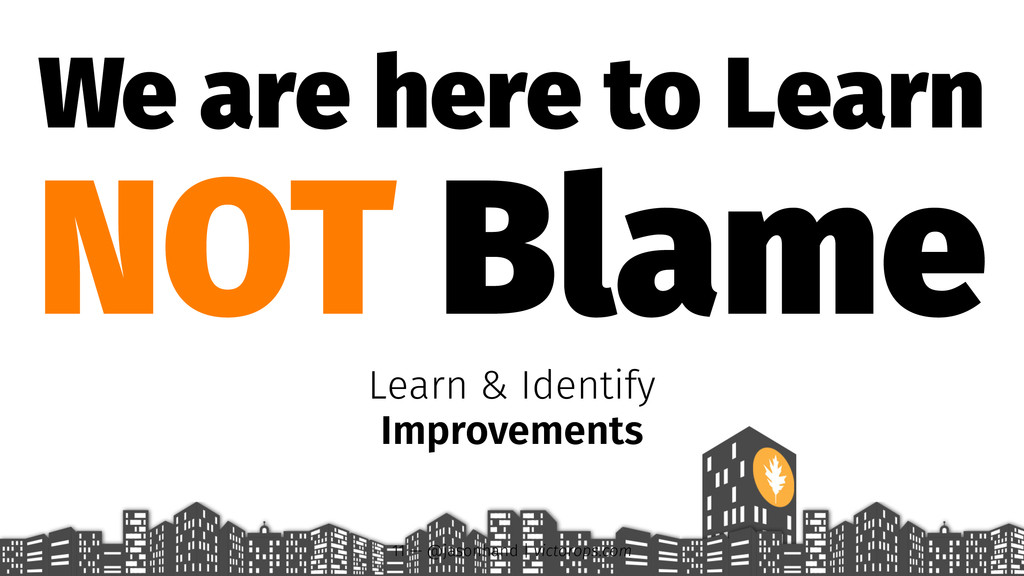 We are here to Learn NOT Blame Learn & Identify...