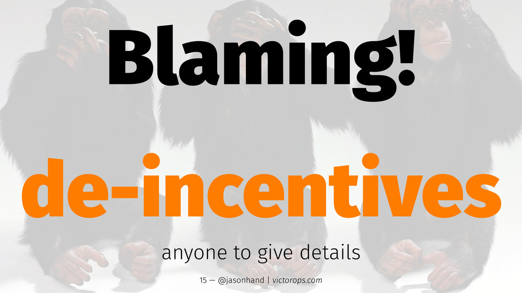 Blaming! de-incentives anyone to give details 1...