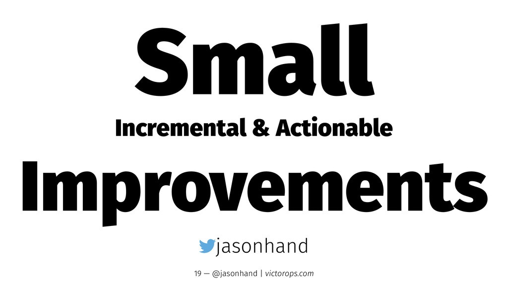 Small Incremental & Actionable Improvements jas...