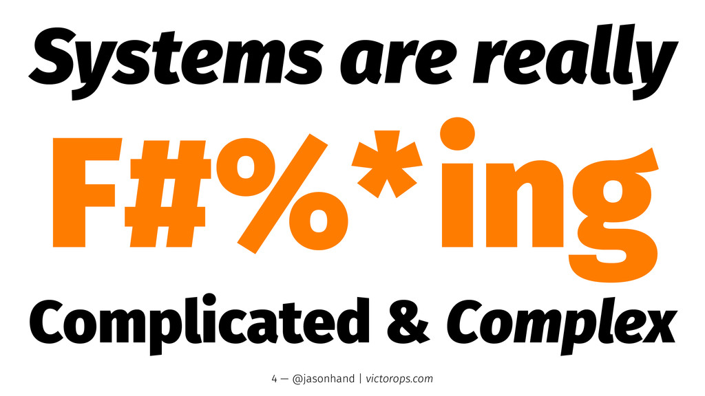 Systems are really F#%*ing Complicated & Comple...