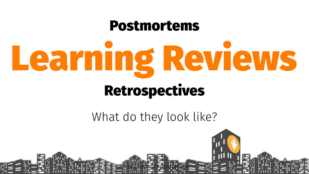 Postmortems Learning Reviews Retrospectives Wha...