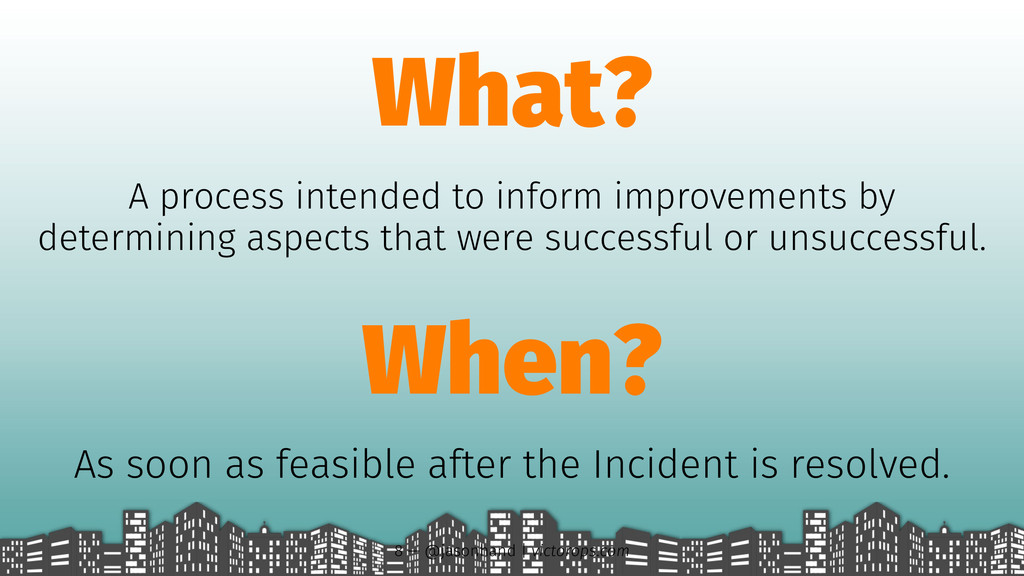 What? A process intended to inform improvements...